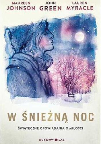 Więcej o: W śnieżną noc – John Green, Lauren Myracle, Maureen Johnson